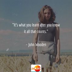"""""""It's what you learn after you know it all that counts.""""  - John Wooden  #edtech #quotes"""