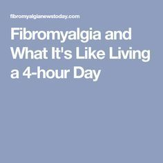 Fibromyalgia and What It's Like Living a 4-hour Day