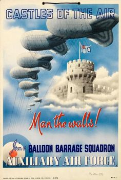 Castles of the Air - Man the Walls - Join a Balloon Barrage Squadron, Auxiliary Air Force. Poster, 1939