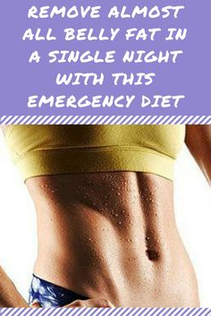 SEE HOW TO REMOVE ALMOST ALL BELLY FAT IN A SINGLE NIGHT WITH THIS EMERGENCY DIET