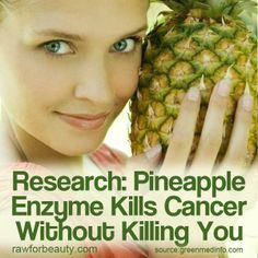 http://rawforbeauty.com/blog/research-pineapple-enzyme-kills-cancer-without-killing-you.html