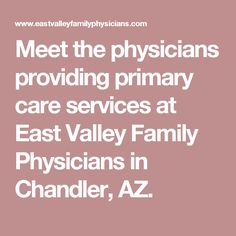 Meet the physicians providing primary care services at East Valley Family Physicians in Chandler, AZ.