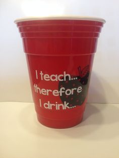 I Teach... Therefore I Drink cute reusable cups.