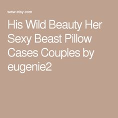 His Wild Beauty Her Sexy Beast Pillow Cases Couples by eugenie2