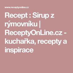 Recept : Sirup z rýmovníku | ReceptyOnLine.cz - kuchařka, recepty a inspirace Mojito, Healthy Diet Recipes, Ciabatta, Smoothie, Health Tips, Latte, Weight Loss, Cooking, Inspiration