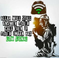 Your imaan maybe low, but Allah still listens. Keep connected! #KeepConnected #Islam #Faith