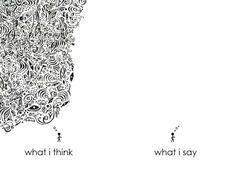 """""""Hay una gran diferencia entre lo que pienso y lo que digo"""". Magnífica y estimulante ilustración de autor desconocido. ¿No es merecedora de ser compartida?"""