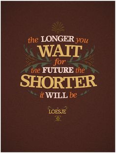 Don't wait for the future.
