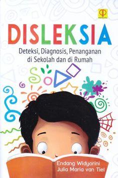 Disleksia – Deteksi, Diagnosis, Penanganan di Sekolah dan di Rumah – Endang Widyorini