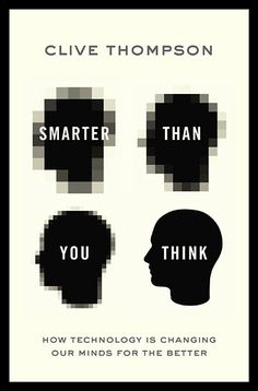 Smarter Than You Think : How Technology Is Changing Our Minds for the Better / Clive Thompson. Toledo and Findlay campuses. Call number: T 58.5 .T49 2013.