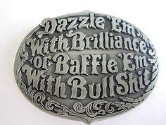 Dazzle Em With Brilliance Or Baffle Em With Bullshit Belt Buckle Belts
