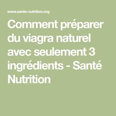 Comment préparer du viagra naturel avec seulement 3 ingrédients - Santé Nutrition