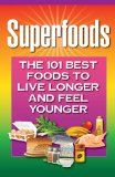 Superfoods: The 101 Best Foods to Live Longer and Feel Younger - From Almonds to Yogurt and Quinoa in between, here are 101 of the very best foods you can eat in order to live longer and look younger. Only $0.99