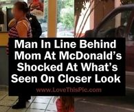 Man In Line Behind Mom At McDonald's Shocked At What's Seen On Closer Look