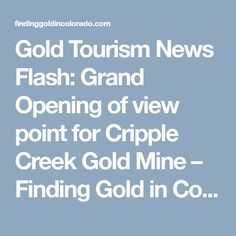 Gold Tourism News Flash: Grand Opening of view point for Cripple Creek Gold Mine – Finding Gold in Colorado