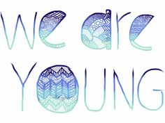 Tonight we are young, so let's set the world on fire