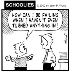 How can I be failing? I have a few students who this cartoon must have been modeled after!