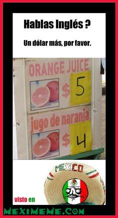 Hablas Ingles? Si no por favor un dolar mas!