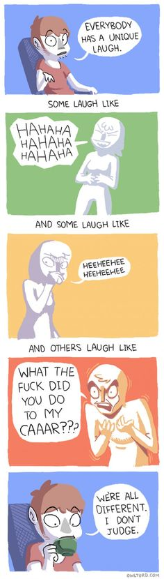 It's okay to have one of those weird laughs...