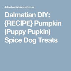 Dalmatian DIY: {RECIPE} Pumpkin (Puppy Pupkin) Spice Dog Treats