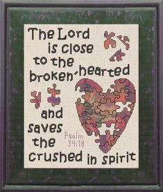 Cross Stitch Kits Brokenhearted - Psalm - Cross Stitch Bible Verse Psalm The Lord is close to the brokenhearted and saves the crushed in spirit, Cross Stitch Quotes, Cross Stitch Kits, Cross Stitch Charts, Cross Stitch Designs, Cross Stitch Patterns, Cross Stitching, Cross Stitch Embroidery, Embroidery Patterns, Embroidery Ideas
