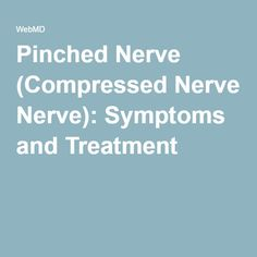 Pinched Nerve (Compressed Nerve): Symptoms and Treatment. WebMd is such an informative site..simply the BEST!