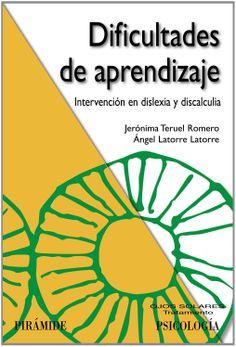 Dificultades de aprendizaje : intervención en dislexia y discalculia / Jerónima Teruel Romero, Ángel Latorre Latorre