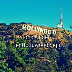 Bucket list: travel to California and stand under the Hollywood sign.