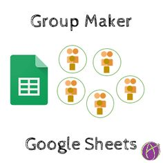 Group Maker | Automatically Make Groups with Google Sheets | Alice Keeler