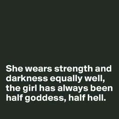 500 likes 26 comments the decor goddess neffiwalker on she wears strength and darkness equally well the girl has always been half goddess half hell quote sciox Choice Image