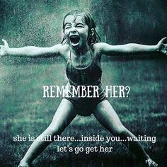 Afbeeldingsresultaat voor remember her she is still there inside you waiting let's go get her