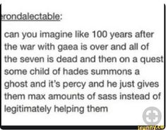Instead of the gods not helping, it would be Percy (except sassier)