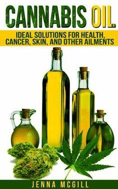 Cannabis Oil - Soluzioni ideali per la Salute, Cancro, pelle e altri disturbi (oli sani e grassi per una vita sana,