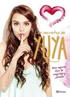 Los secretos de Yuya / Yuya Secrets: Mis Mejores Tips De Maquillaje Y Peinado…