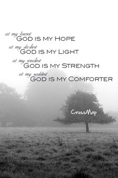 Yes, my soul, find rest in God;     my hope comes from him.     -Psalm 62:5      The Lord is my light and my salvation—     whom shall I fear?     -Psalm 27:1      The Lord is my strength and my shield;     my heart trusts in him, and he helps me.     -Psalm 28:7      You who are my Comforter in sorrow,     my heart is faint within me.     -Jeremiah 8:18