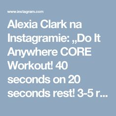 "Alexia Clark na Instagramie: ""Do It Anywhere CORE Workout! 40 seconds on 20 seconds rest! 3-5 rounds! #alexiaclark #queenofworkouts #core #absworkout #homeworkout…"""