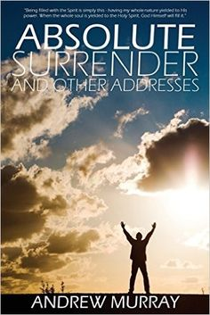 Absolute Surrender by Andrew Murray: Andrew Murray. This book was refreshing, a revival for my soul, reminding me that victories in Christ are fleeting. We can live in victory by absolute surrender to God's will, but communicating with Him consistently, and by realizing that victories are only won after a battle.