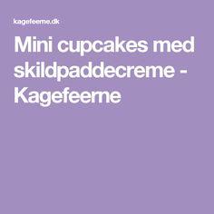 Mini cupcakes med skildpaddecreme - Kagefeerne