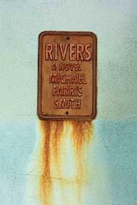 """Rivers by Michael Farris Smith - """"The new U.S. boundary lies 90 miles north of the Gulf Coast. Following years of devastating hurricanes, the government can no longer provide services or protection for coastal communities. Bound to his Mississippi home by the loss of his wife, Cohen is eventually forced off his land, beginning a journey north through the stunning, relentless landscape of Smith's Rivers."""""""