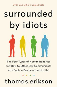 *[PDF] [Books] Surrounded by Idiots: The Four Types of Human Behavior and How to Effectively Communicate with Each in Business (and in Life) By - Thomas Erikson Book Nerd, Book Club Books, Good Books, Books To Read, Buy Books, Free Books, Reading Lists, Book Lists, Types Of Humans