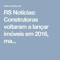RS Notícias: Construtoras voltaram a lançar imóveis em 2016, ma...