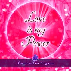 Today's Affirmation: Love is My Power Visit us www.amethystcoaching.com Personal Coaching Site #affirmation #coaching Like Us https://www.facebook.com/amethystcoaching?ref=hl