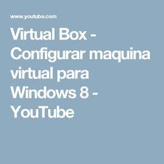 Virtual Box - Configurar maquina virtual para Windows 8 - YouTube