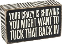 Your Crazy Is Showing You Might Want to Tuck That Back in Box Sign by Primitives by Kathy
