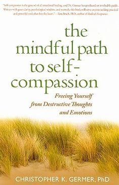 The Mindful Path to Self-Compassion: Freeing Yourself from Destructive Thoughts…