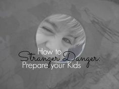 Teach your kids the word stranger. Help them gain an understanding of who is a stranger.