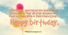 Special day, special person and special celebration. May all your dreams and desires come true in this coming year. Special Person, Special Day, Happy Birthday Wishes, Birthday Quotes, Happy Bday Wishes, Anniversary Quotes, Special People, Happy Birthday Greetings, Birthday Wishes Greetings