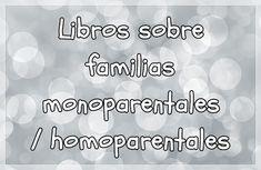 Coleccionando cuentos: Libros sobre familias monoparentales / homoparenta...