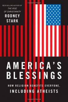 America's Blessings  How Religion Benefits Everyone, Including Atheists, 978-1599474120, Rodney Stark, Templeton Press