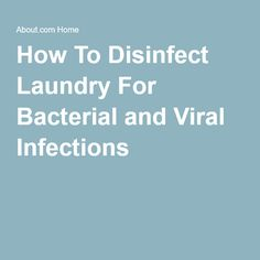 How To Disinfect Laundry For Bacterial and Viral Infections